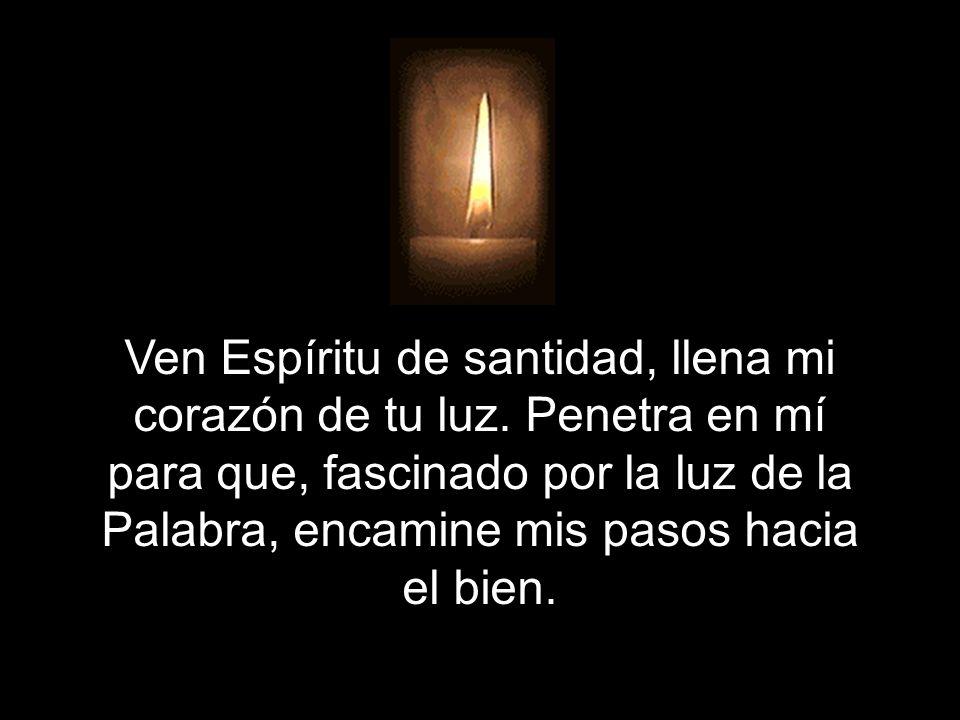 Ven Espíritu de santidad, llena mi corazón de tu luz.