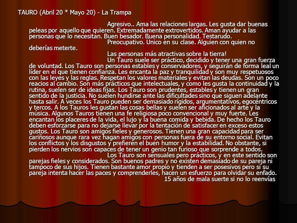 TAURO (Abril 20 * Mayo 20) - La Trampa Agresivo..Ama las relaciones largas.