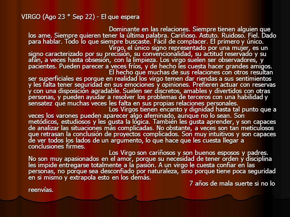 VIRGO (Ago 23 * Sep 22) - El que espera Dominante en las relaciones.