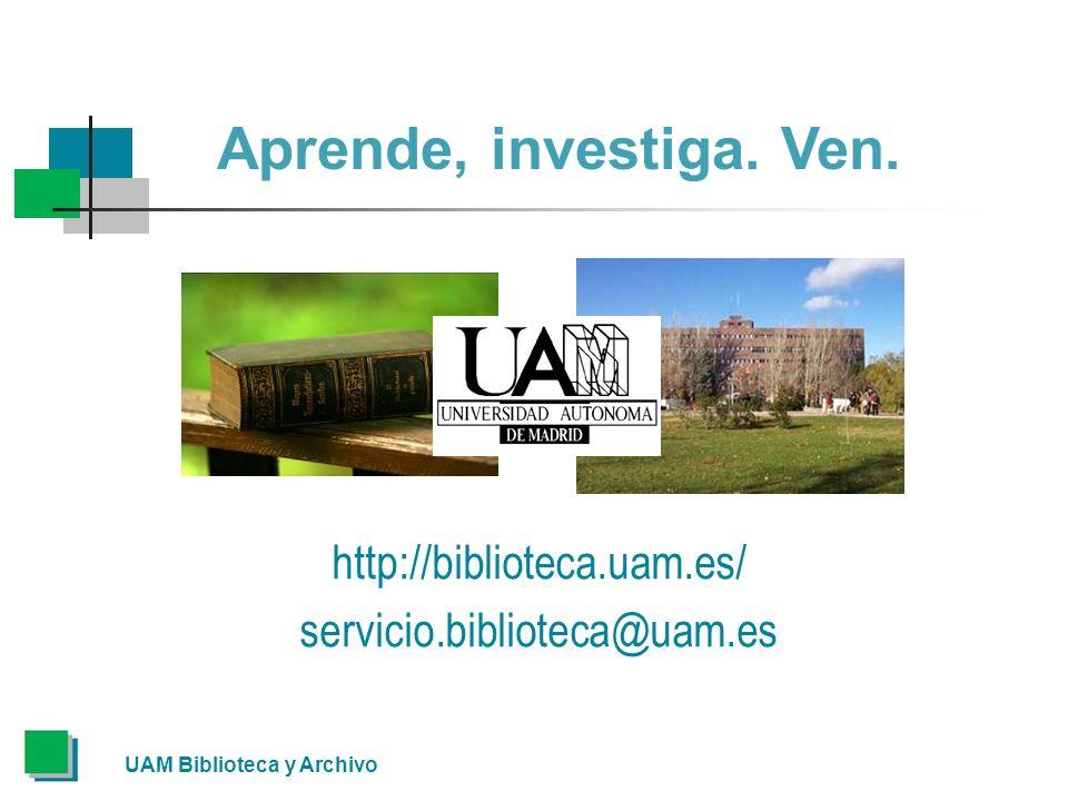 http://biblioteca.uam.es/ servicio.biblioteca@uam.es Aprende, investiga. Ven.