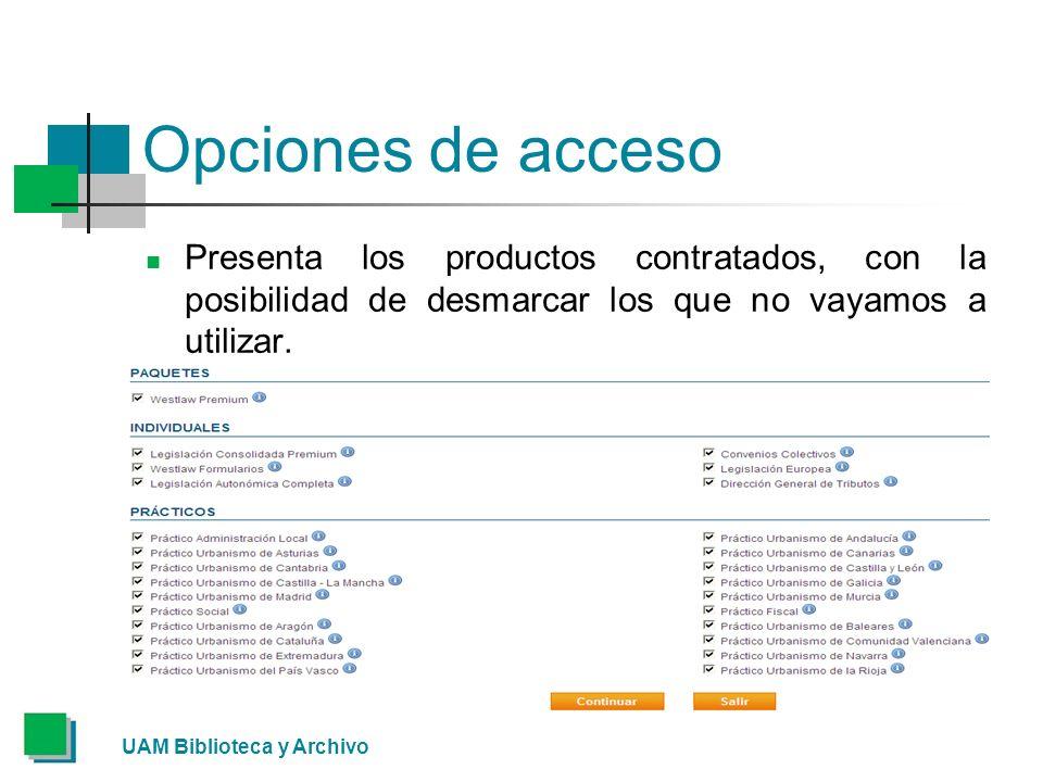 UAM Biblioteca y Archivo Opciones de acceso Presenta los productos contratados, con la posibilidad de desmarcar los que no vayamos a utilizar.