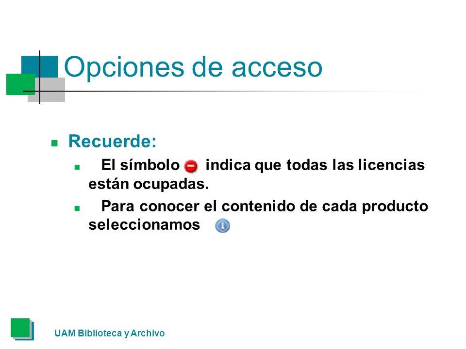 UAM Biblioteca y Archivo Opciones de acceso Recuerde: El símbolo indica que todas las licencias están ocupadas.