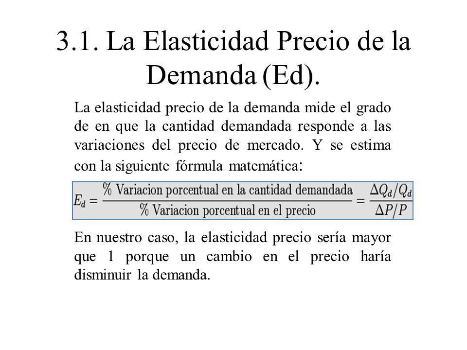 3.1.La Elasticidad Precio de la Demanda (Ed).