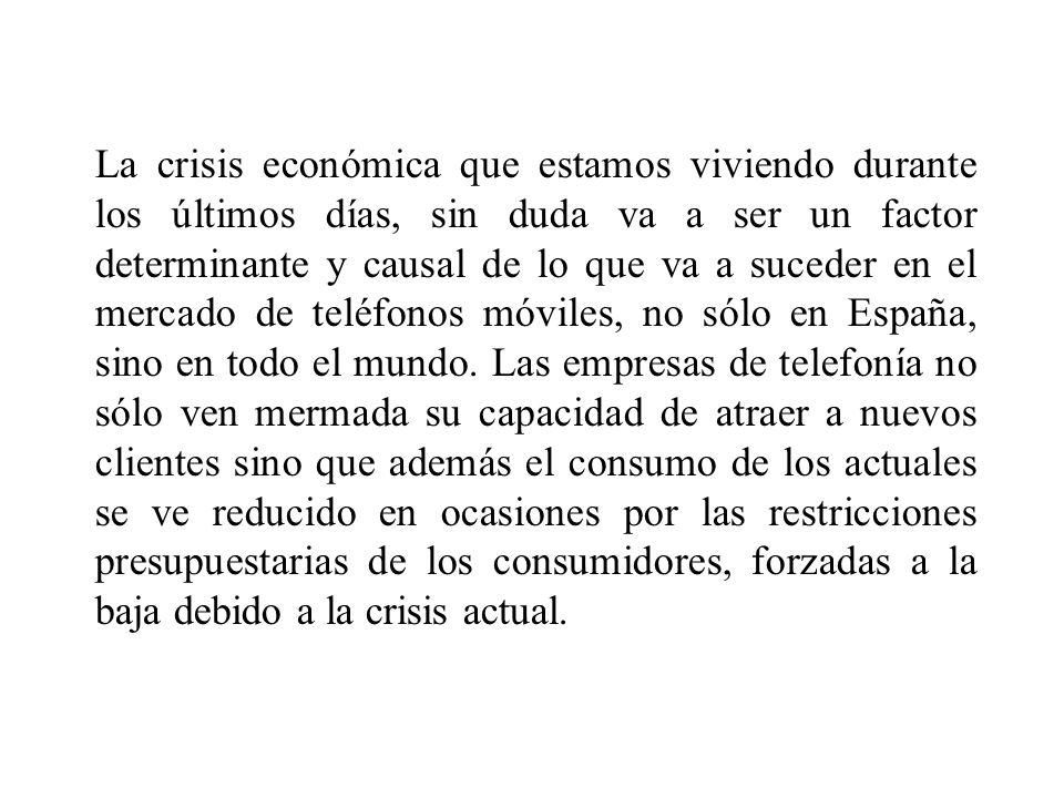 La crisis económica que estamos viviendo durante los últimos días, sin duda va a ser un factor determinante y causal de lo que va a suceder en el mercado de teléfonos móviles, no sólo en España, sino en todo el mundo.
