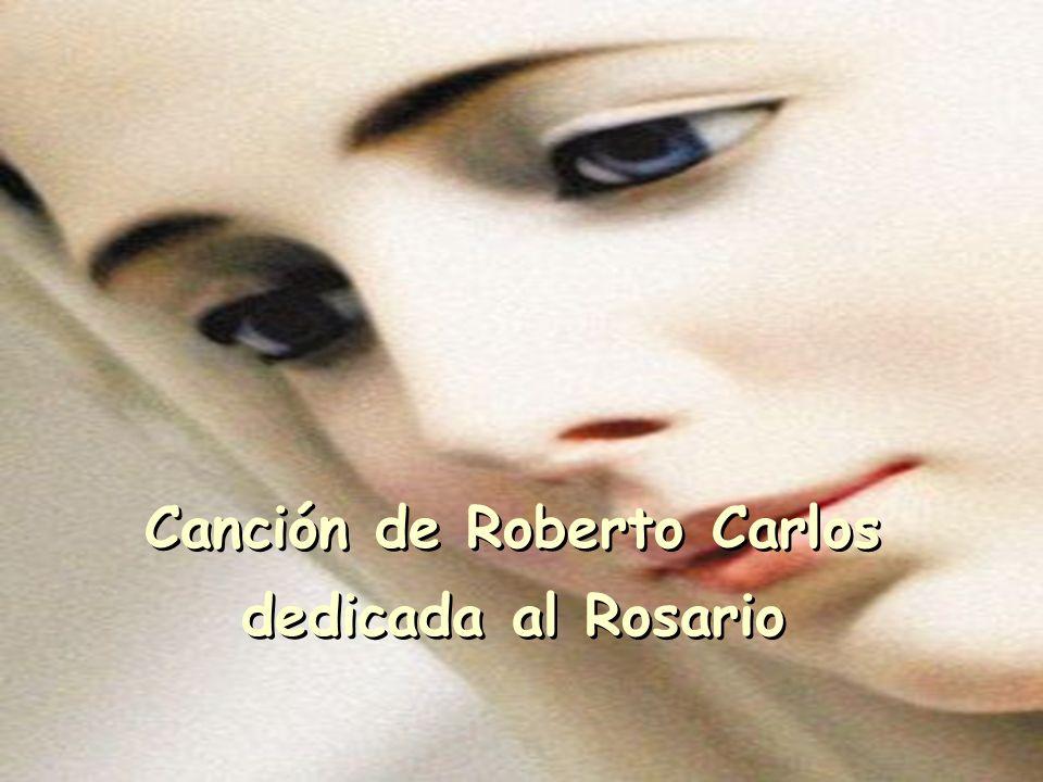 Canción de Roberto Carlos dedicada al Rosario Canción de Roberto Carlos dedicada al Rosario