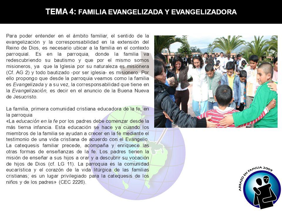 TEMA 4: FAMILIA EVANGELIZADA Y EVANGELIZADORA Para poder entender en el ámbito familiar, el sentido de la evangelización y la corresponsabilidad en la