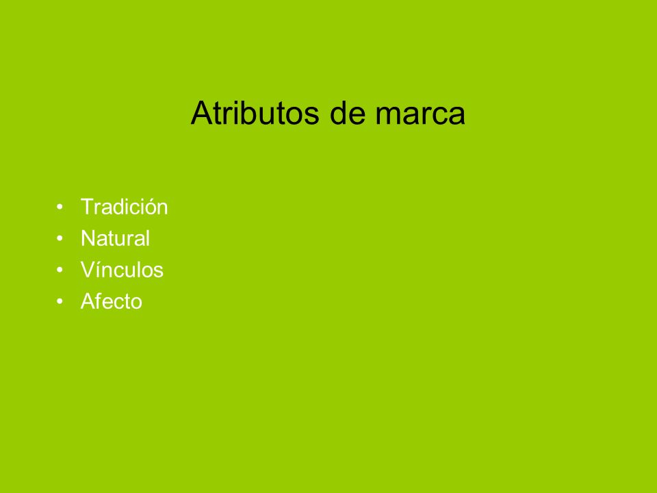 Atributos de marca Tradición Natural Vínculos Afecto