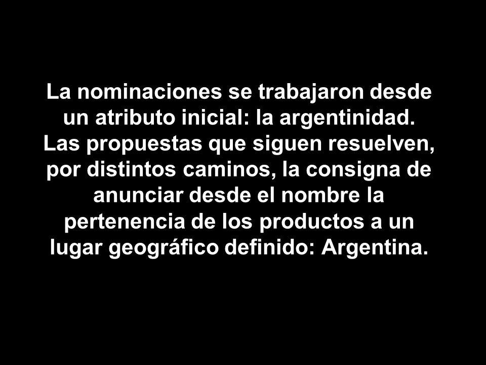 La nominaciones se trabajaron desde un atributo inicial: la argentinidad. Las propuestas que siguen resuelven, por distintos caminos, la consigna de a