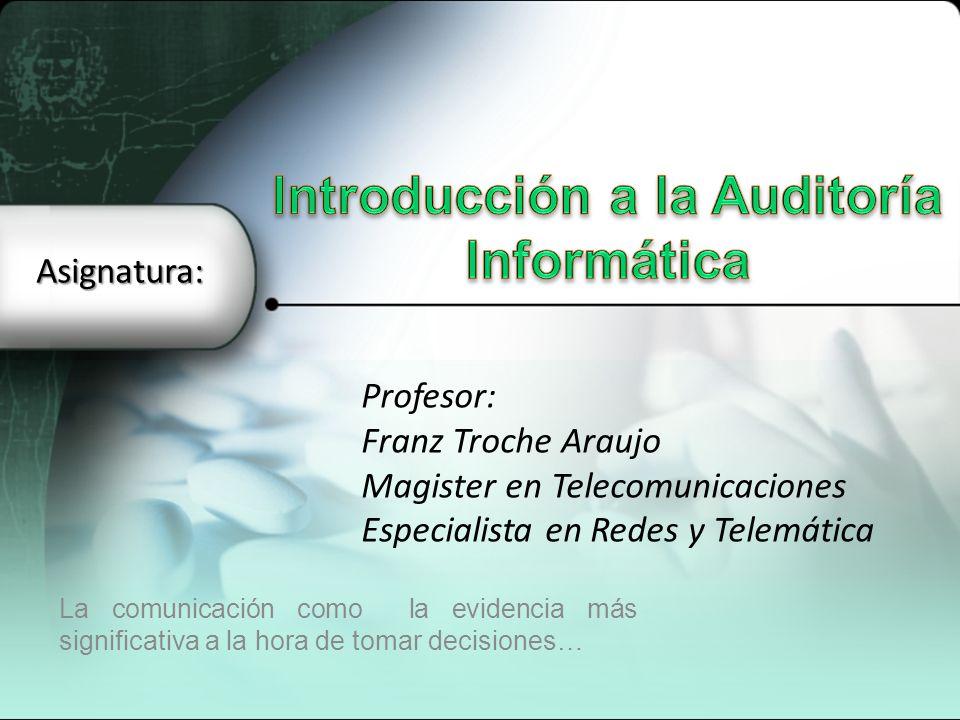 La comunicación como la evidencia más significativa a la hora de tomar decisiones… Profesor: Franz Troche Araujo Magister en Telecomunicaciones Especi