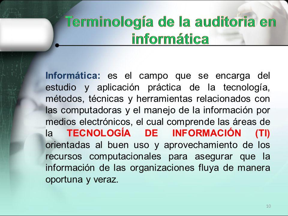 10 Informática: es el campo que se encarga del estudio y aplicación práctica de la tecnología, métodos, técnicas y herramientas relacionados con las c