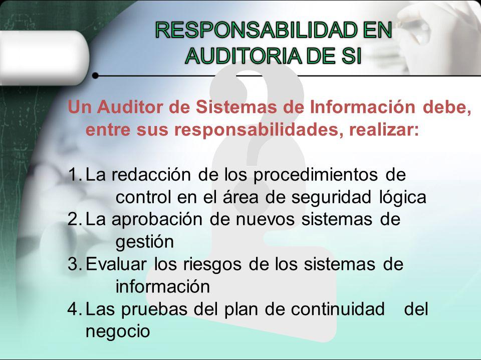 Un Auditor de Sistemas de Información debe, entre sus responsabilidades, realizar: 1.La redacción de los procedimientos de control en el área de segur