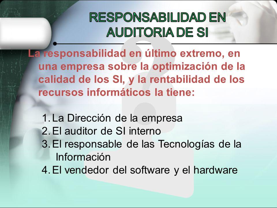 La responsabilidad en último extremo, en una empresa sobre la optimización de la calidad de los SI, y la rentabilidad de los recursos informáticos la