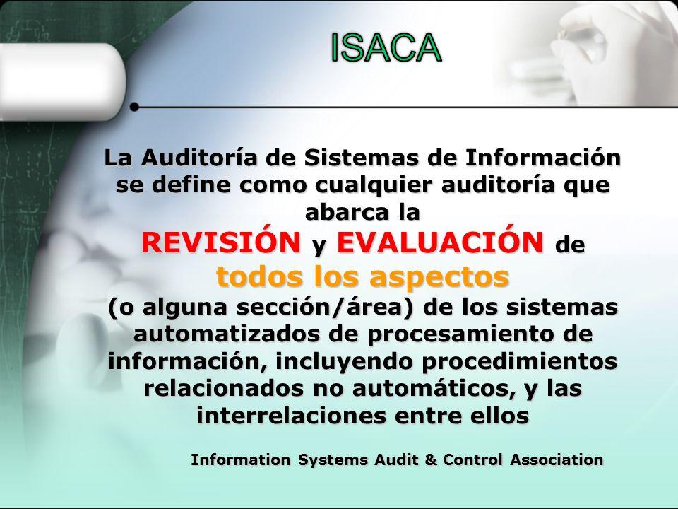 La Auditoría de Sistemas de Información se define como cualquier auditoría que abarca la REVISIÓN y EVALUACIÓN de todos los aspectos (o alguna sección