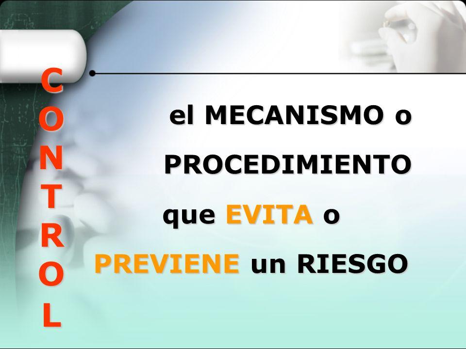 el MECANISMO o PROCEDIMIENTO que EVITA o PREVIENE un RIESGO CONTROLCONTROLCONTROLCONTROL