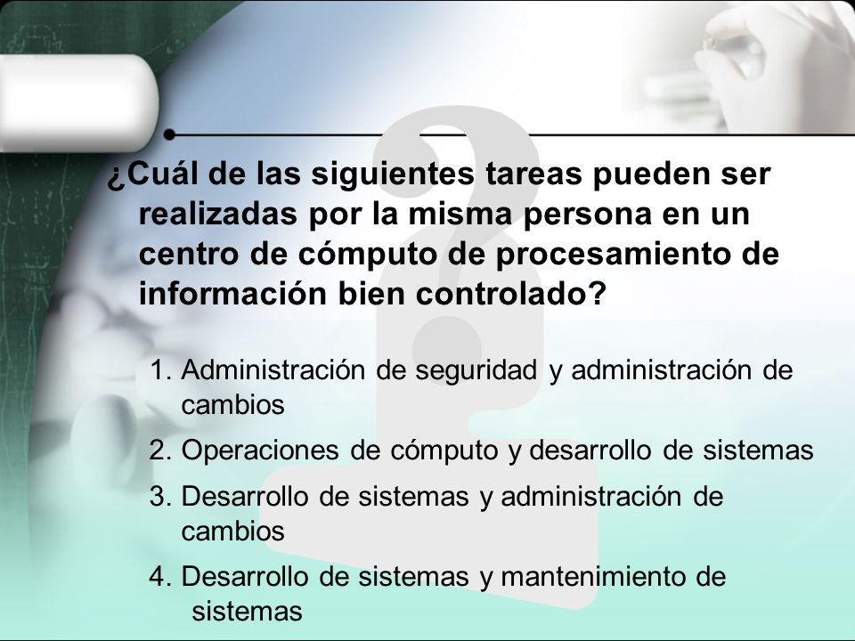 ¿Cuál de las siguientes tareas pueden ser realizadas por la misma persona en un centro de cómputo de procesamiento de información bien controlado? 1.A