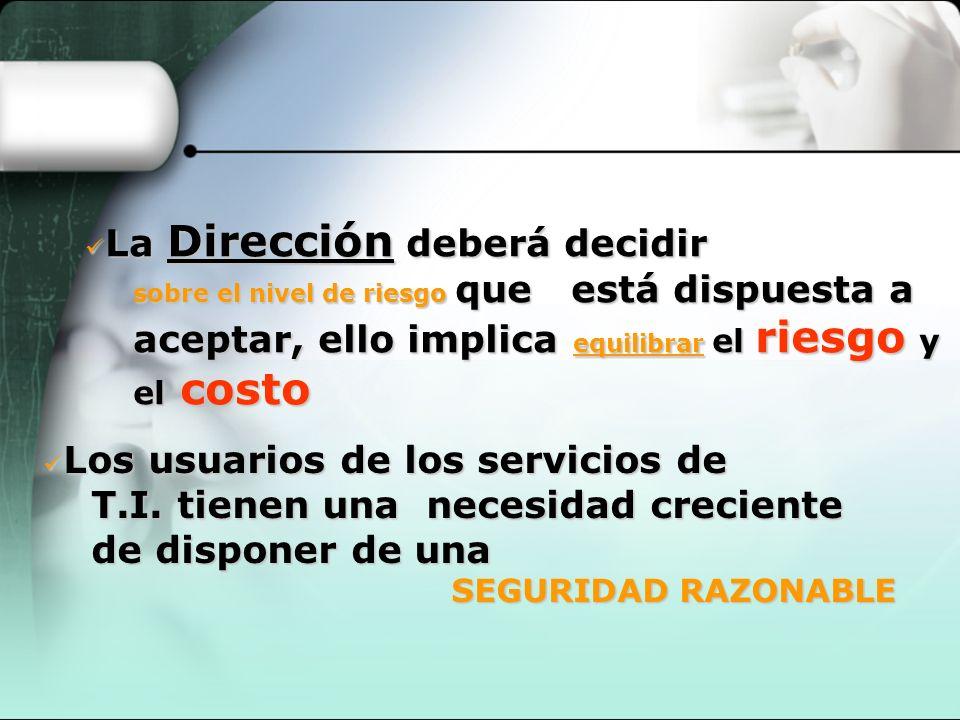 La Dirección deberá decidir La Dirección deberá decidir sobre el nivel de riesgo que está dispuesta a aceptar, ello implica equilibrar el riesgo y el