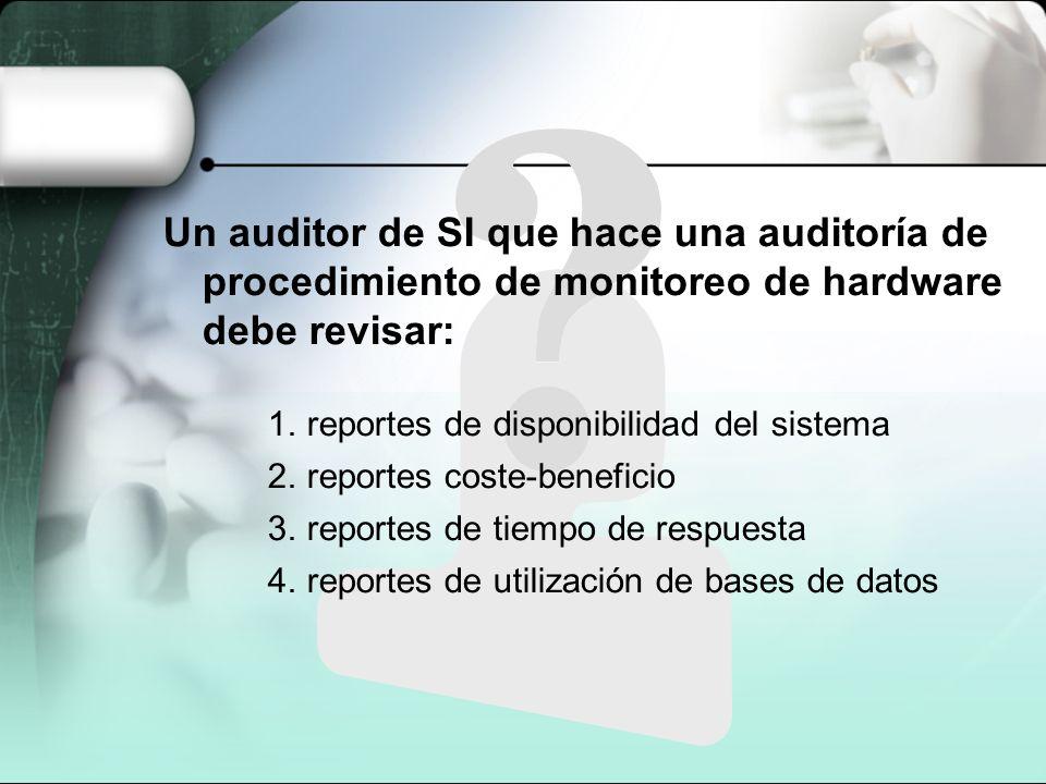 Un auditor de SI que hace una auditoría de procedimiento de monitoreo de hardware debe revisar: 1.reportes de disponibilidad del sistema 2.reportes co