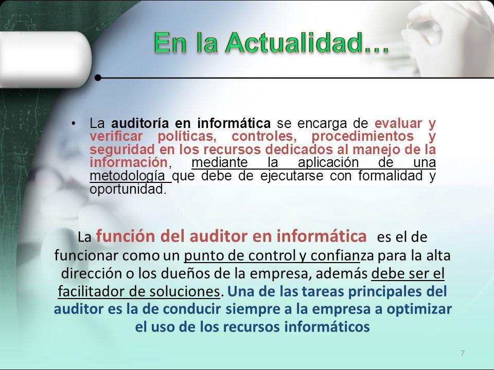7 La auditoría en informática se encarga de evaluar y verificar políticas, controles, procedimientos y seguridad en los recursos dedicados al manejo d