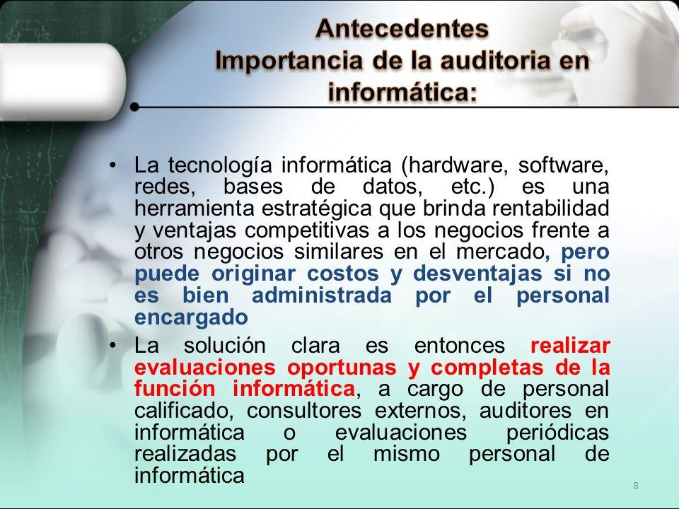 8 La tecnología informática (hardware, software, redes, bases de datos, etc.) es una herramienta estratégica que brinda rentabilidad y ventajas compet