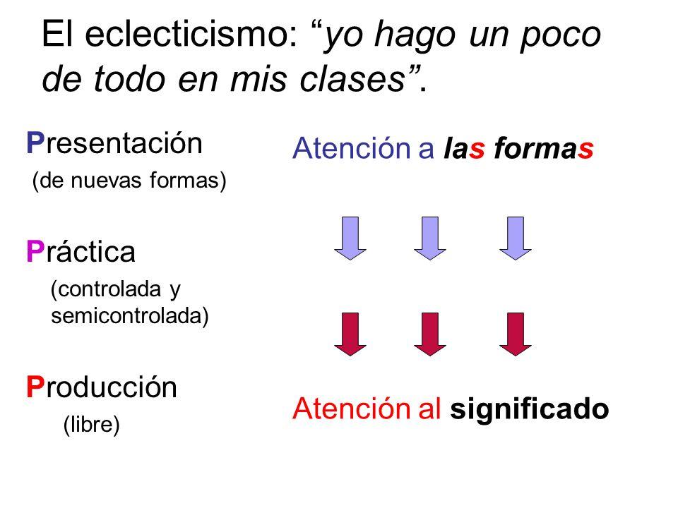 El eclecticismo: yo hago un poco de todo en mis clases.