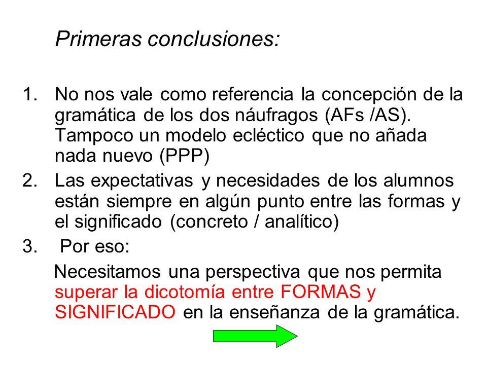Primeras conclusiones: 1.No nos vale como referencia la concepción de la gramática de los dos náufragos (AFs /AS).