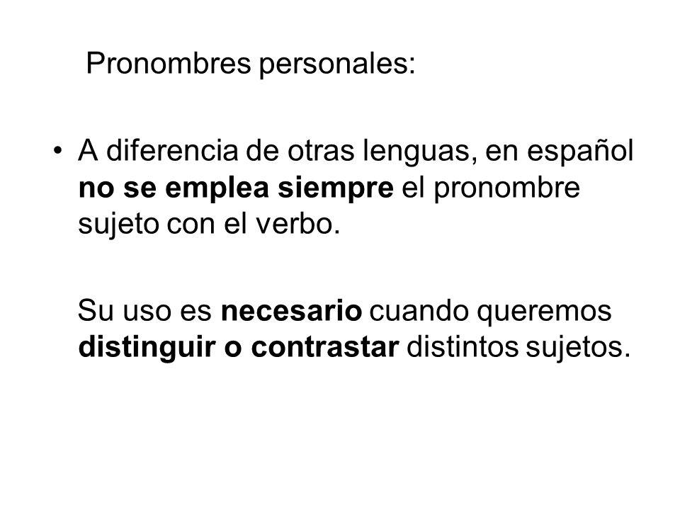 Pronombres personales: A diferencia de otras lenguas, en español no se emplea siempre el pronombre sujeto con el verbo.