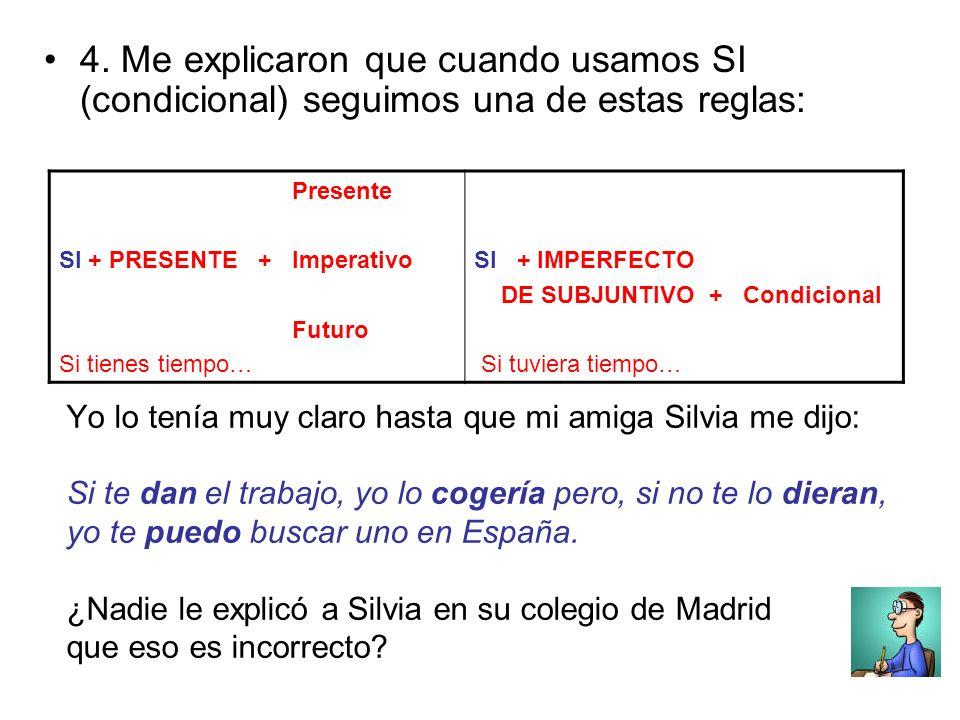 Yo lo tenía muy claro hasta que mi amiga Silvia me dijo: Si te dan el trabajo, yo lo cogería pero, si no te lo dieran, yo te puedo buscar uno en España.
