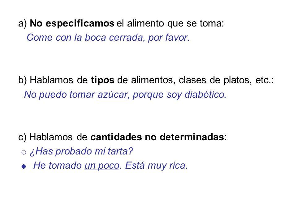 a) No especificamos el alimento que se toma: Come con la boca cerrada, por favor.