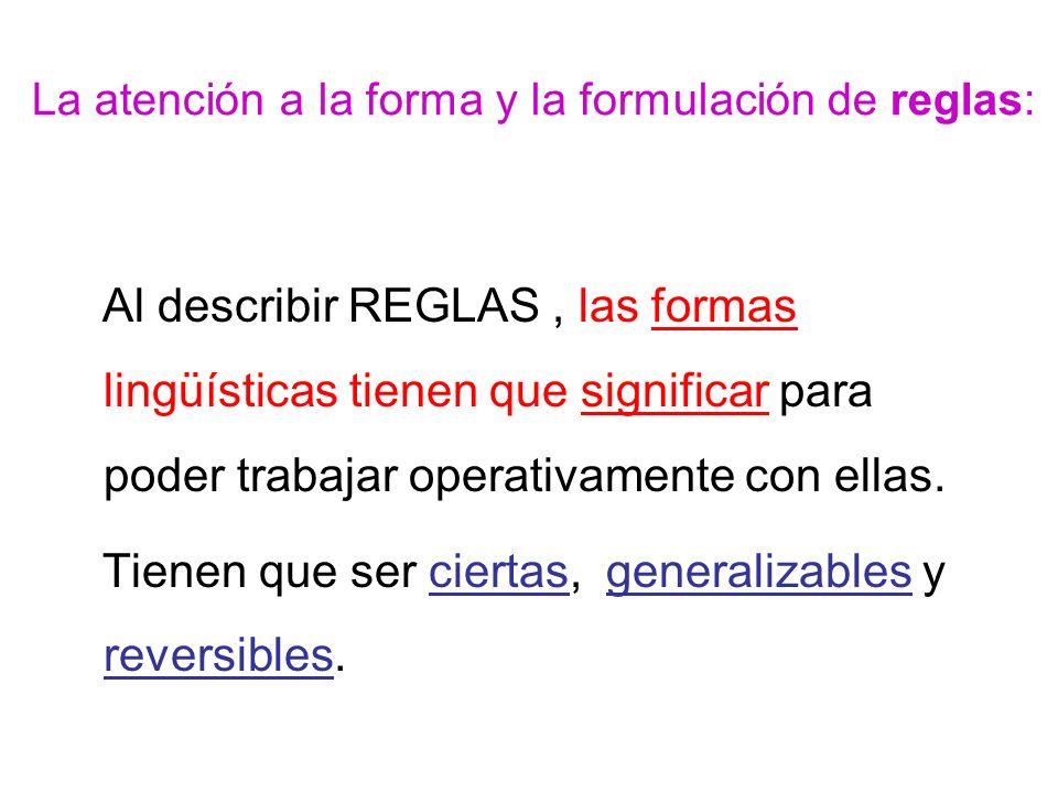 La atención a la forma y la formulación de reglas: Al describir REGLAS, las formas lingüísticas tienen que significar para poder trabajar operativamente con ellas.