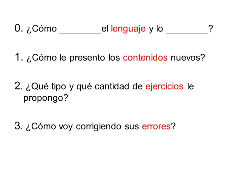 0. ¿Cómo ________el lenguaje y lo ________. 1. ¿Cómo le presento los contenidos nuevos.