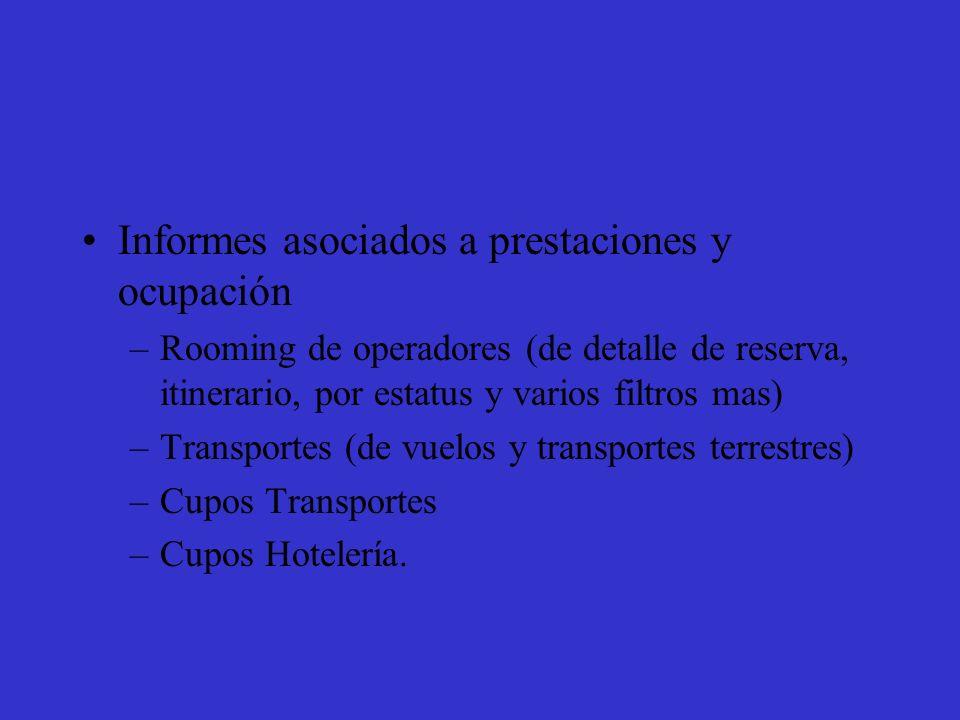 Informes asociados a prestaciones y ocupación –Rooming de operadores (de detalle de reserva, itinerario, por estatus y varios filtros mas) –Transportes (de vuelos y transportes terrestres) –Cupos Transportes –Cupos Hotelería.