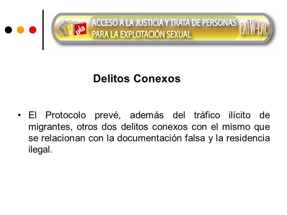 Delitos Conexos El Protocolo prevé, además del tráfico ilícito de migrantes, otros dos delitos conexos con el mismo que se relacionan con la documentación falsa y la residencia ilegal.