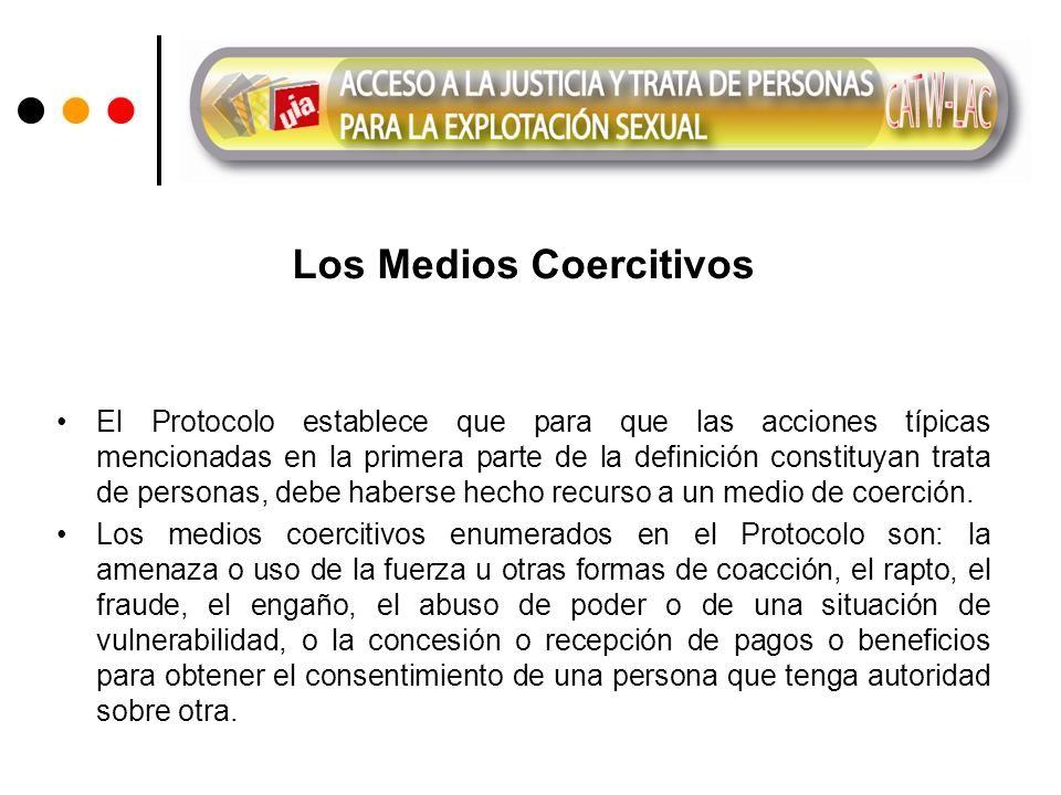 Los Medios Coercitivos El Protocolo establece que para que las acciones típicas mencionadas en la primera parte de la definición constituyan trata de personas, debe haberse hecho recurso a un medio de coerción.