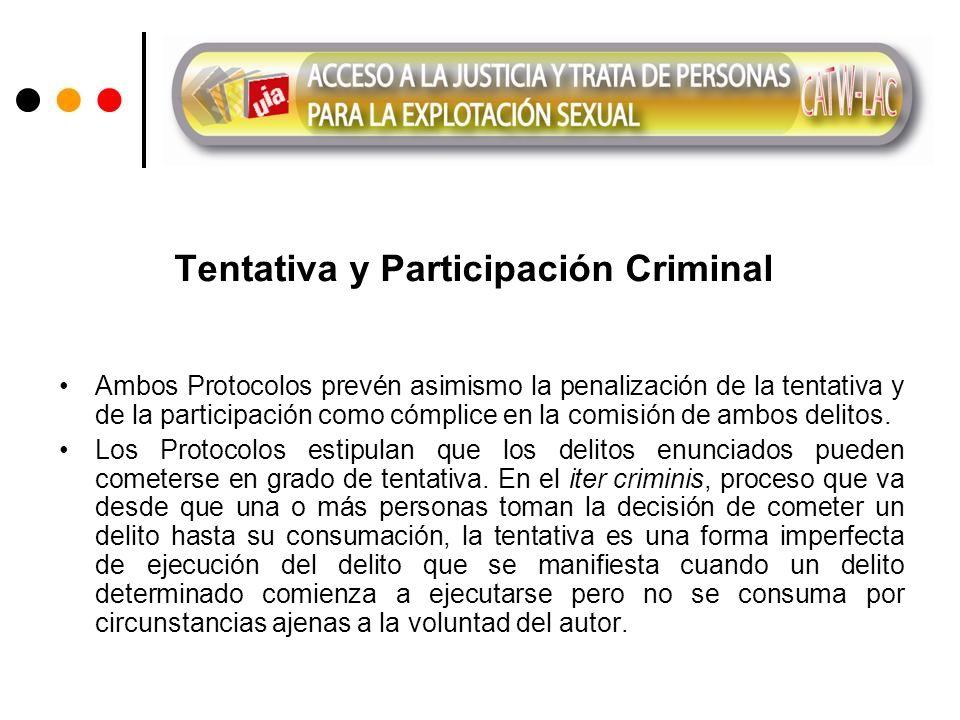 Tentativa y Participación Criminal Ambos Protocolos prevén asimismo la penalización de la tentativa y de la participación como cómplice en la comisión de ambos delitos.