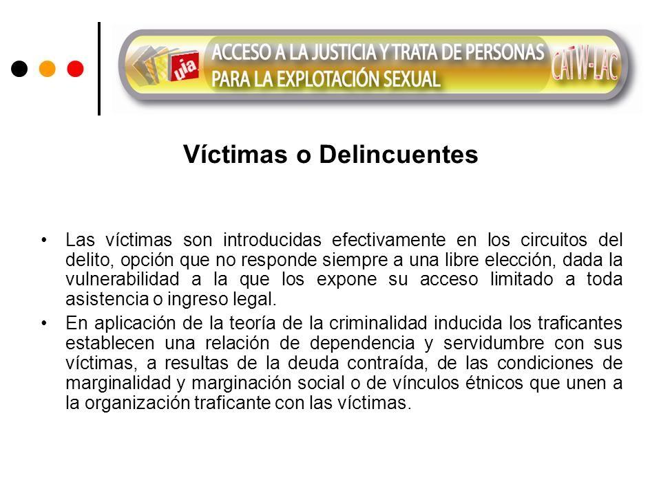 Víctimas o Delincuentes Las víctimas son introducidas efectivamente en los circuitos del delito, opción que no responde siempre a una libre elección, dada la vulnerabilidad a la que los expone su acceso limitado a toda asistencia o ingreso legal.