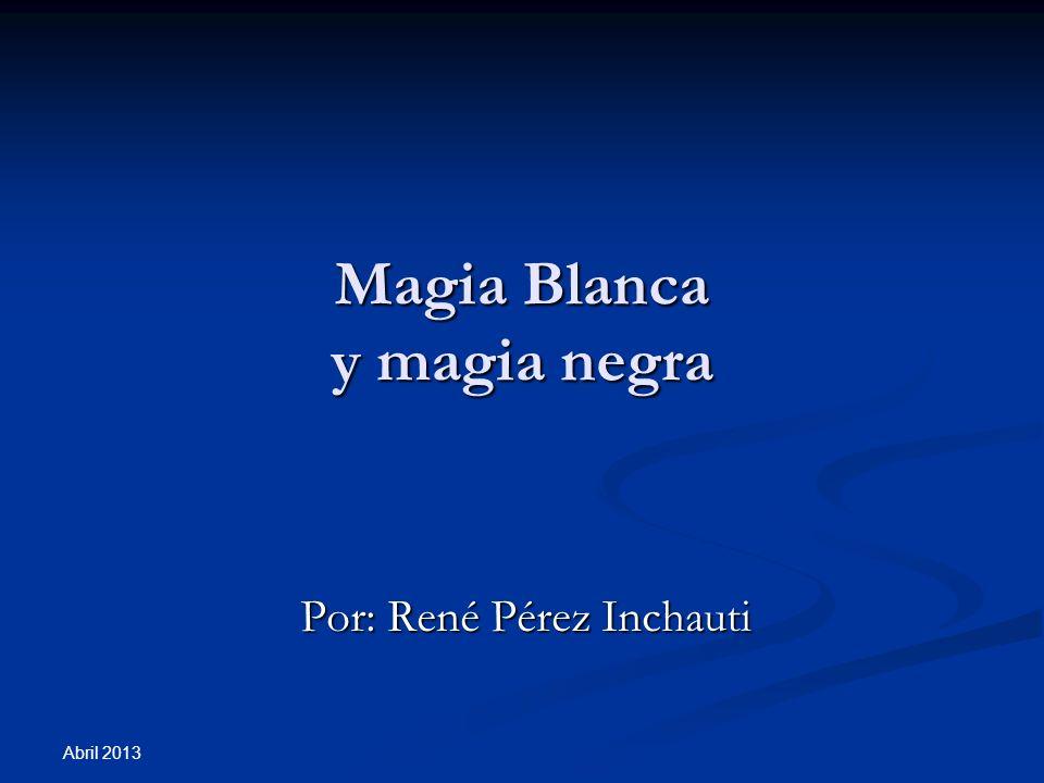 Magia Blanca Veamos pues ahora la manera de pensar de algunos escritores que han estudiado este importante tema con mucho detenimiento y sabiduría.
