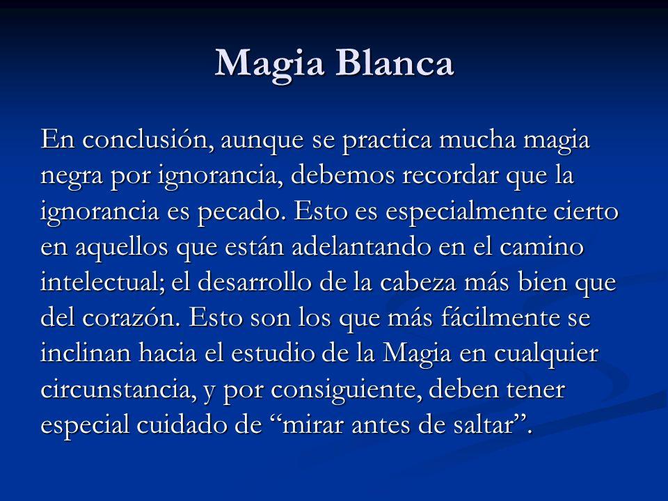 En conclusión, aunque se practica mucha magia negra por ignorancia, debemos recordar que la ignorancia es pecado. Esto es especialmente cierto en aque