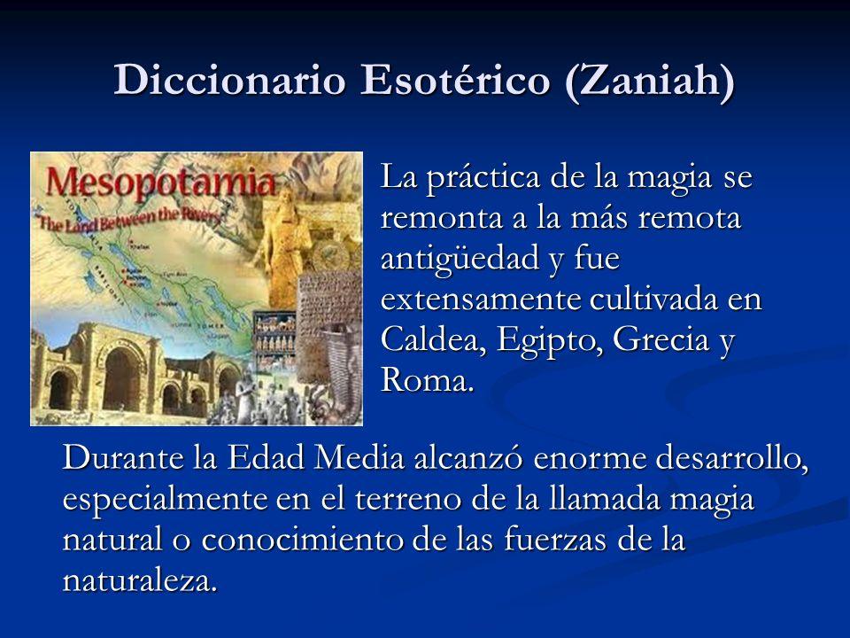 Diccionario Esotérico (Zaniah) La práctica de la magia se remonta a la más remota antigüedad y fue extensamente cultivada en Caldea, Egipto, Grecia y
