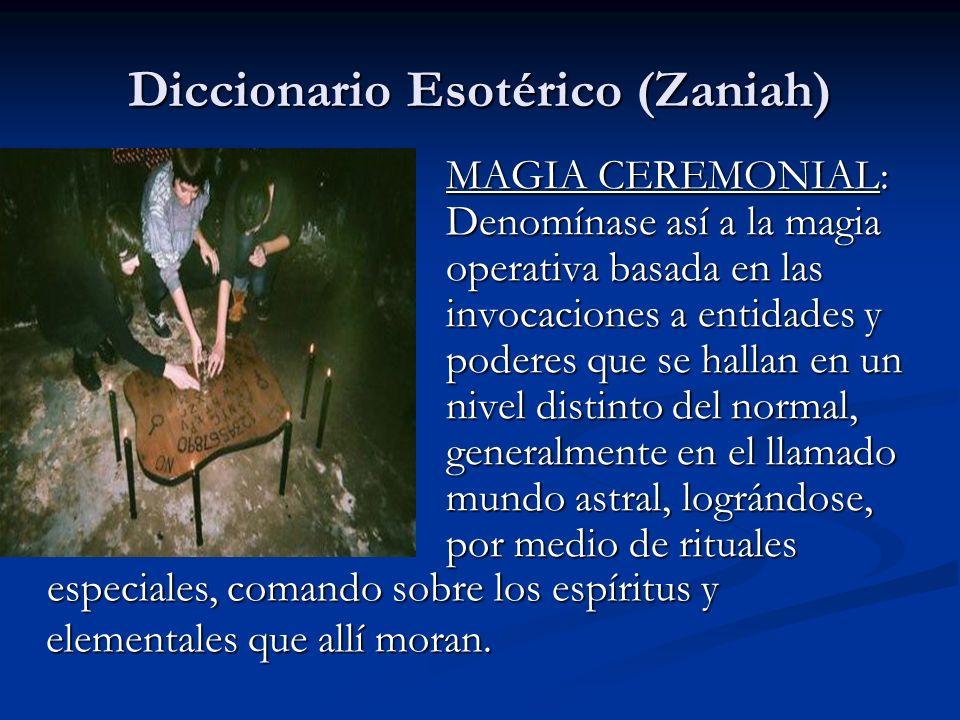 MAGIA CEREMONIAL: Denomínase así a la magia operativa basada en las invocaciones a entidades y poderes que se hallan en un nivel distinto del normal,