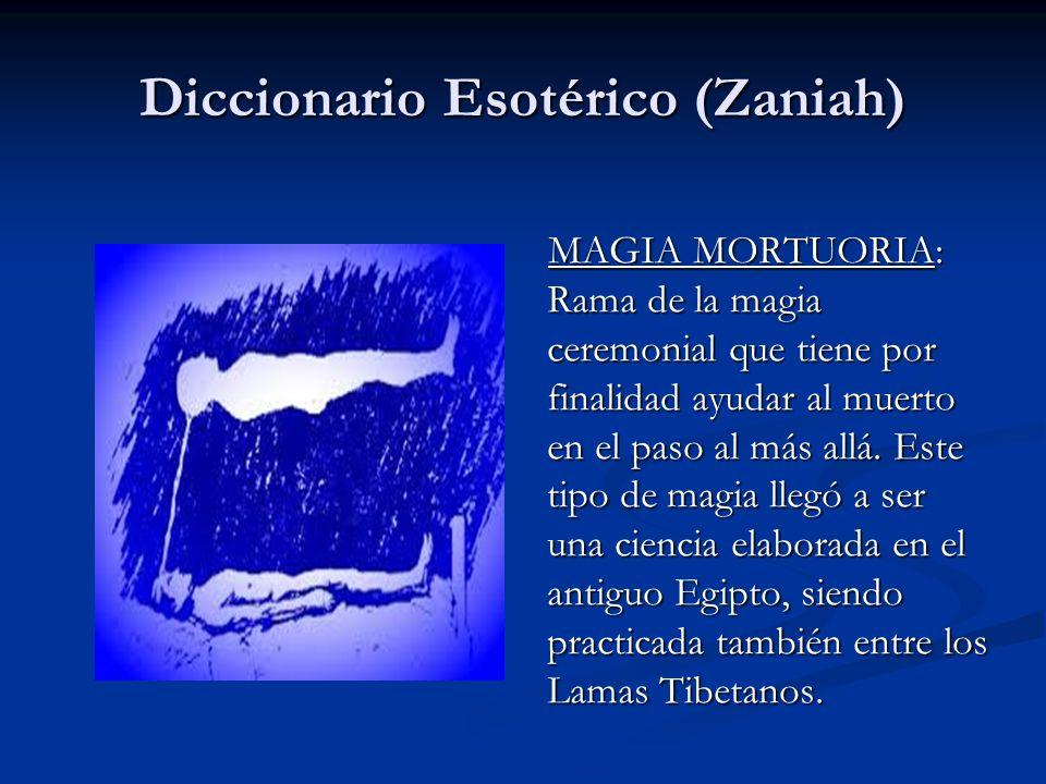 MAGIA MORTUORIA: Rama de la magia ceremonial que tiene por finalidad ayudar al muerto en el paso al más allá. Este tipo de magia llegó a ser una cienc