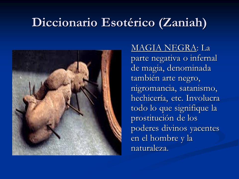 MAGIA NEGRA: La parte negativa o infernal de magia, denominada también arte negro, nigromancia, satanismo, hechicería, etc. Involucra todo lo que sign