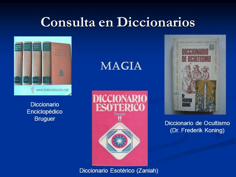 Consulta en Diccionarios Diccionario Enciclopédico Bruguer Diccionario de Ocultismo (Dr. Frederik Koning) Diccionario Esotérico (Zaniah) MAGIA