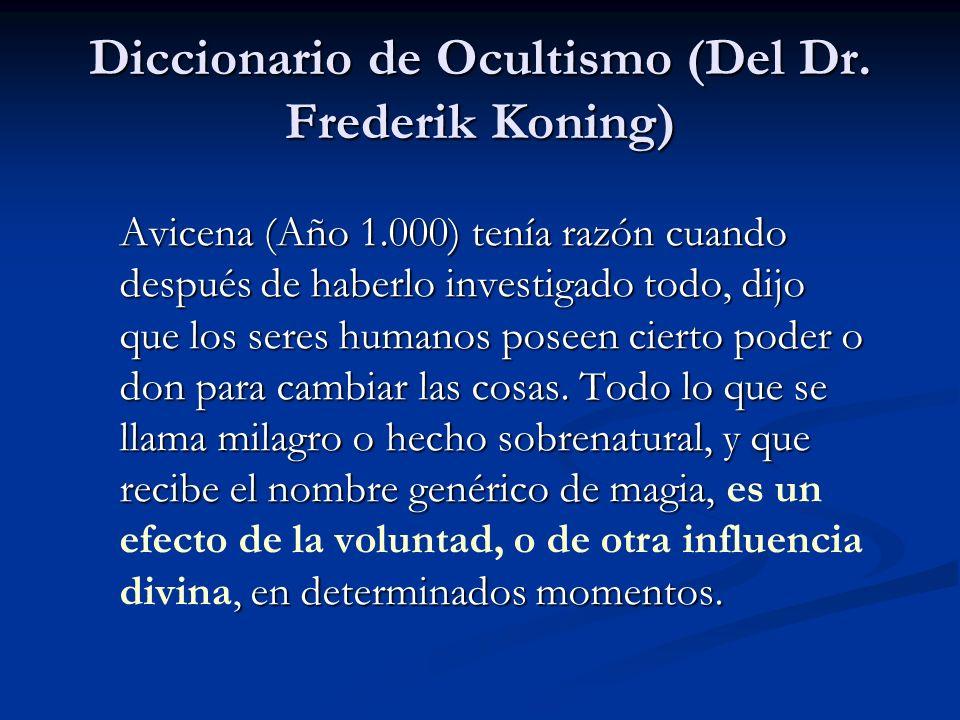 Avicena (Año 1.000) tenía razón cuando después de haberlo investigado todo, dijo que los seres humanos poseen cierto poder o don para cambiar las cosa