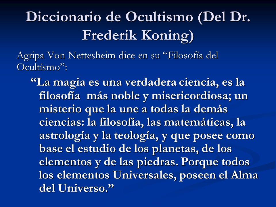 Agripa Von Nettesheim dice en su Filosofía del Ocultísmo: La magia es una verdadera ciencia, es la filosofía más noble y misericordiosa; un misterio q