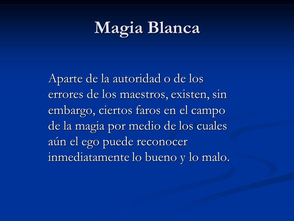 Aparte de la autoridad o de los errores de los maestros, existen, sin embargo, ciertos faros en el campo de la magia por medio de los cuales aún el eg
