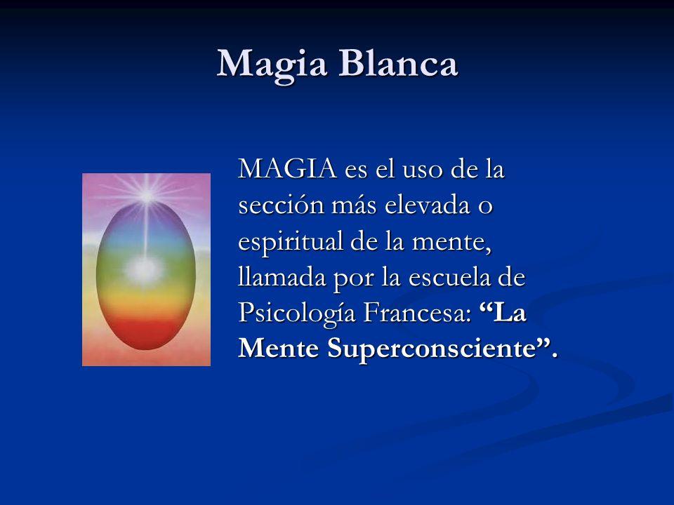 MAGIA es el uso de la sección más elevada o espiritual de la mente, llamada por la escuela de Psicología Francesa: La Mente Superconsciente. Magia Bla