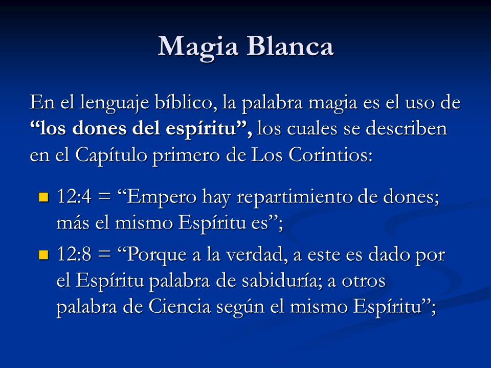 En el lenguaje bíblico, la palabra magia es el uso de los dones del espíritu, los cuales se describen en el Capítulo primero de Los Corintios: 12:4 =