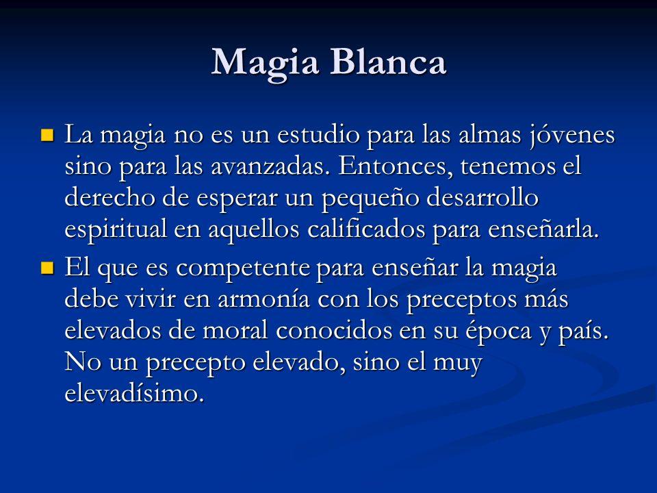 La magia no es un estudio para las almas jóvenes sino para las avanzadas. Entonces, tenemos el derecho de esperar un pequeño desarrollo espiritual en