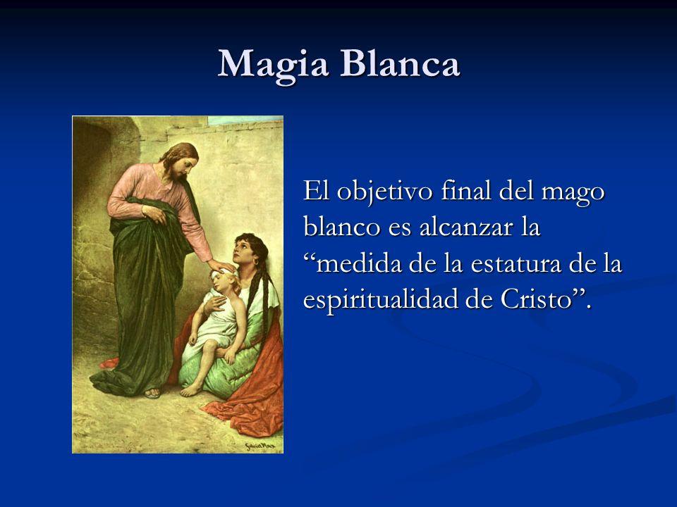 El objetivo final del mago blanco es alcanzar la medida de la estatura de la espiritualidad de Cristo. Magia Blanca
