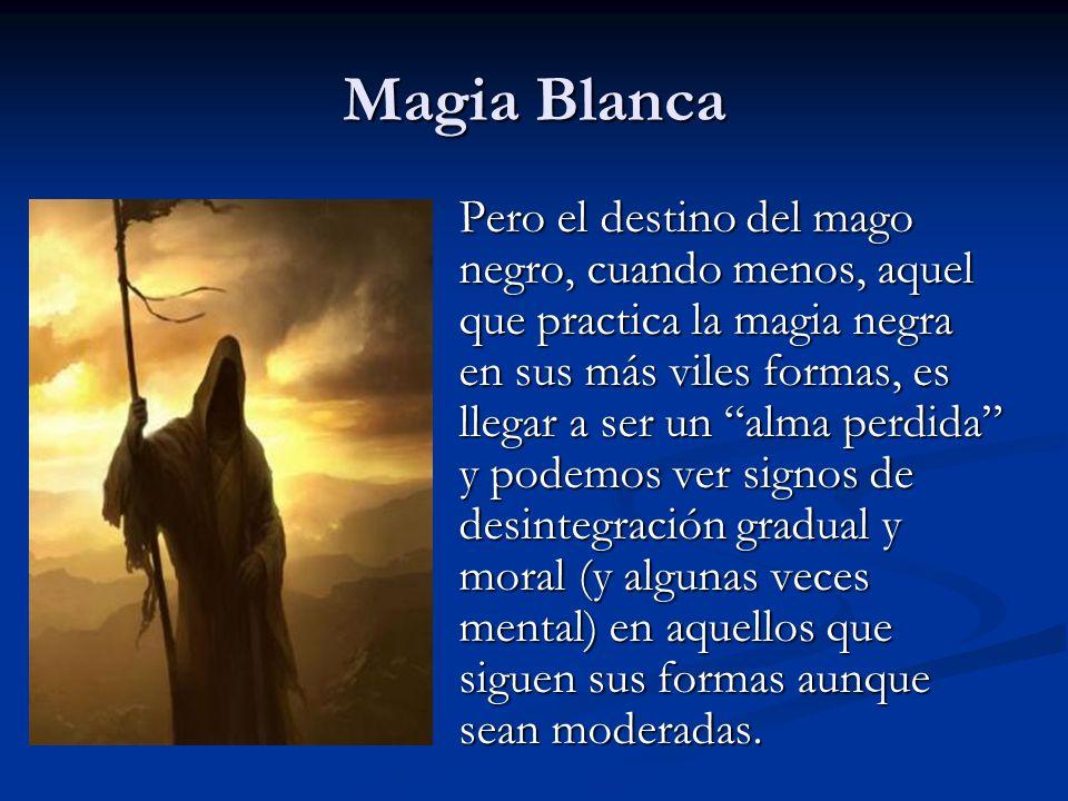 Pero el destino del mago negro, cuando menos, aquel que practica la magia negra en sus más viles formas, es llegar a ser un alma perdida y podemos ver